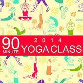 Play & Download 90 Minute Yoga Class 2014: Music for Yoga, Meditation & Relaxation by Yoga Sound | Napster