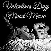 Valentines Day Mood Music: Sexy and Sensual Music for a Romantic Night with Your Lover by Various Artists