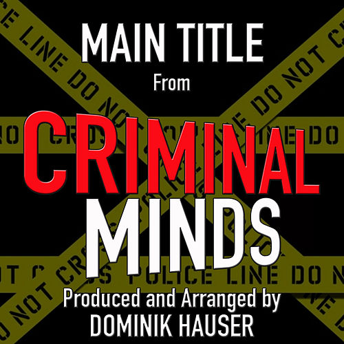 Main Title (From 'Criminal Minds') by Dominik Hauser