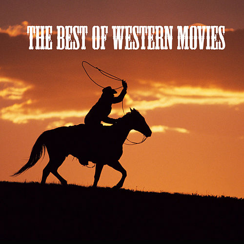 Play & Download The Best of Western Movies by Various Artists | Napster