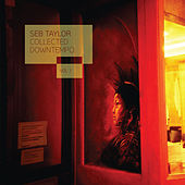 Play & Download Seb Taylor: Collected Downtempo, Vol. 1 by Various Artists | Napster