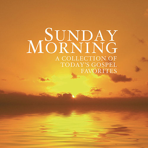Play & Download Sunday Morning - A Collection of Today's Gospel Favorites by Various Artists | Napster