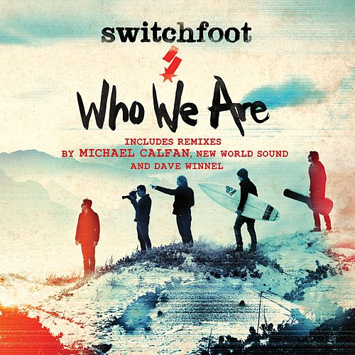 Play & Download Who We Are (Remixes) by Switchfoot | Napster