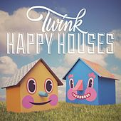 Play & Download Happy Houses by Twink | Napster