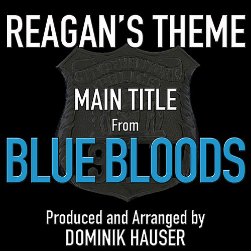 Reagan's Theme (From 'Blue Bloods') by Dominik Hauser