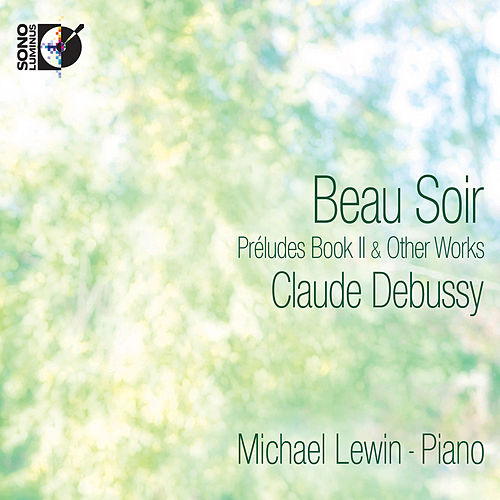 Play & Download Debussy: Beau Soir - Préludes Book II & Other Works by Michael Lewin | Napster