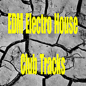 Play & Download Edm Electro House Club Tracks by Various Artists | Napster