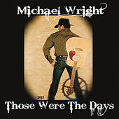 Those Were the Days by Michael Wright