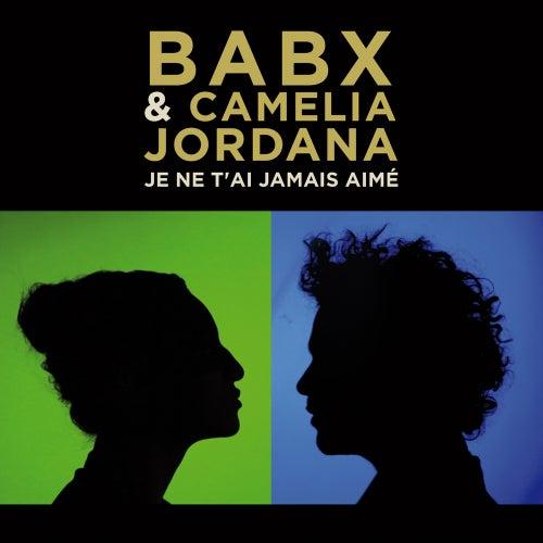 Je ne t'ai jamais aimé (feat. Camélia Jordana) - Single de Babx