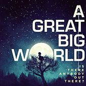 Is There Anybody Out There? by A Great Big World