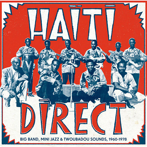 Play & Download Haiti Direct - Big Band, Mini Jazz & Twoubadou Sounds, 1960-1978 by Various Artists | Napster