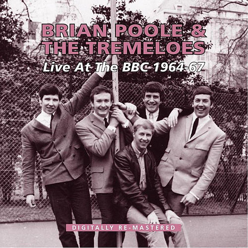 Play & Download Live at the BBC 1964 - 1967 by Brian Poole and the Tremeloes | Napster
