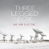 Play & Download We Are Electric by Three Legged Fox | Napster