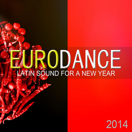 Play & Download Eurodance: Latin Sound For A New Year (2014) by Various Artists | Napster