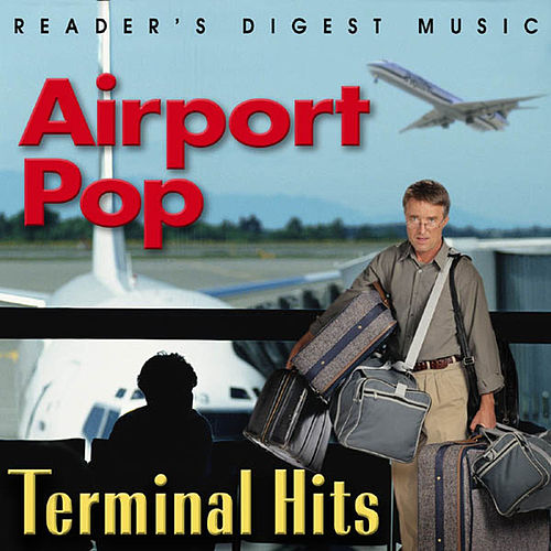Reader's Digest Music: Airport Pop - Terminal Hits by Various Artists