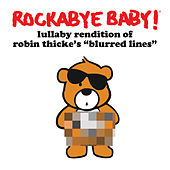 Lullaby Rendition of Robin Thicke's Blurred Lines by Rockabye Baby!