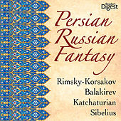 Persian-Russian Fantasy: Rimsky-Korsakov, Balakirev, Katchaturian, Sibelius by Various Artists