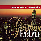 Play & Download Favorites from the Classics, Vol. 3: Gershwin's Greatest Hits by Various Artists | Napster
