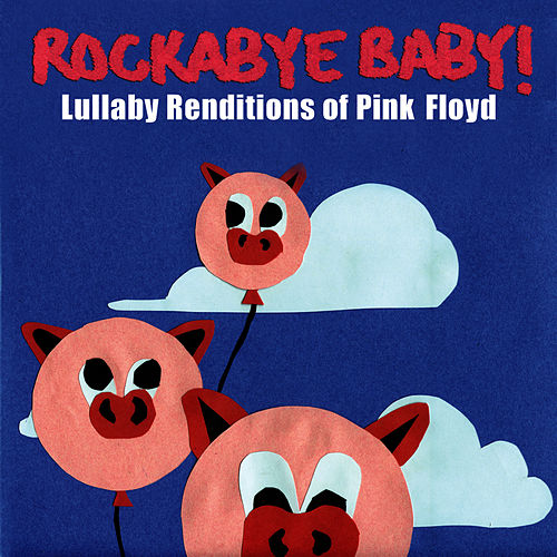 Play & Download Rockabye Baby! Lullaby Renditions Of Pink Floyd by Rockabye Baby! | Napster