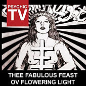 Play & Download Thee Fabulous Feast Ov Flowering Light by Psychic TV | Napster