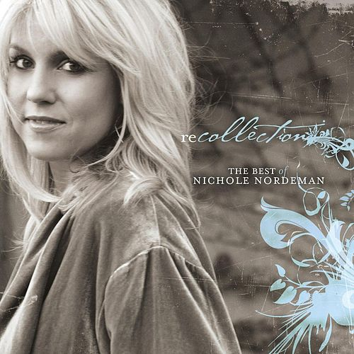 Play & Download Recollection: The Best of Nichole Nordeman by Nichole Nordeman | Napster
