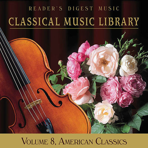 Classical Music Library, Vol. 8, American Classics by Various Artists