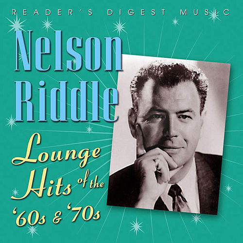 Reader's Digest Music - Nelson Riddle: Lounge Hits of The '60s & '70s by Nelson Riddle