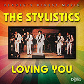 Play & Download Reader's Digest Music: The Stylistics - Loving You by The Stylistics | Napster