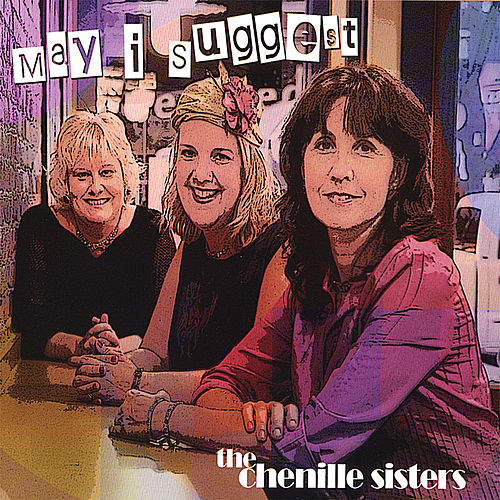 Play & Download May I Suggest by The Chenille Sisters | Napster