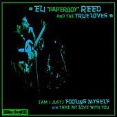 Play & Download (Am I Just) Fooling Myself? B/W Take My Love With You by Eli 'Paperboy' Reed | Napster