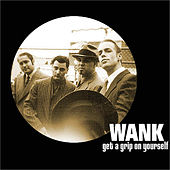 Get A Grip On Yourself (Bp) by Wank
