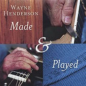Play & Download Made & Played by Wayne Henderson | Napster