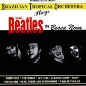The Beatles In Bossa Nova by Brazilian Tropical Orchestra