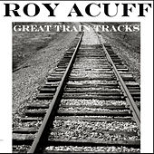Play & Download Great Train Tracks by Roy Acuff | Napster
