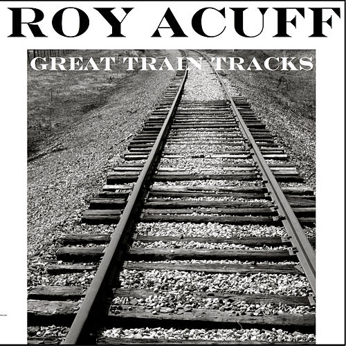 Great Train Tracks by Roy Acuff