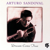 Dream Come True by Arturo Sandoval