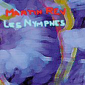 Play & Download Les Nymphes by Martin Rev | Napster