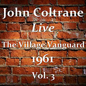 Play & Download The Village Vanguard 1961 Vol. 3 (Live) by John Coltrane | Napster