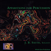 Play & Download Apparitions for Percussion by J B Smith | Napster