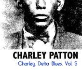 Charley, Delta Blues, Vol. 5 by Charley Patton