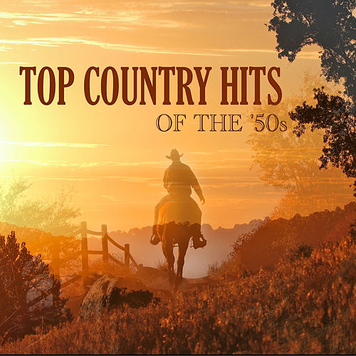 Play & Download Top Country Hits of The '50s by Various Artists | Napster
