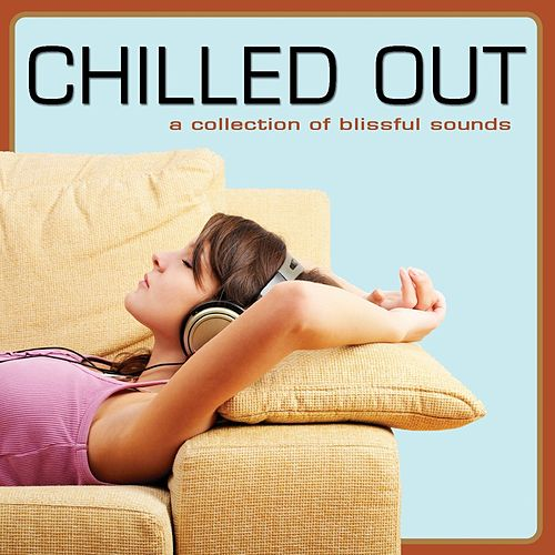 Play & Download Chilled Out (A Collection of Blissful Sounds) by Various Artists | Napster