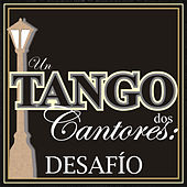 Play & Download Un Tango, Dos Cantores: Desafío by Various Artists | Napster