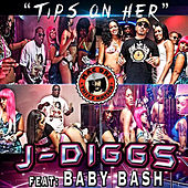 Play & Download Tips on Her (feat. Baby Bash) by J-Diggs | Napster
