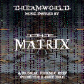 Dreamworld: Music Inspired by the Matrix (A Musical Journey Deep Inside the Rabbit Hole) by Various Artists