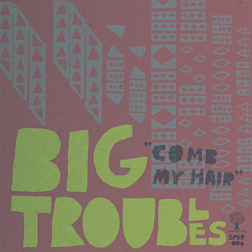 Play & Download Comb My Hair by Big Troubles | Napster