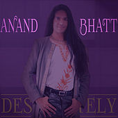 Desperately - Single by Anand Bhatt