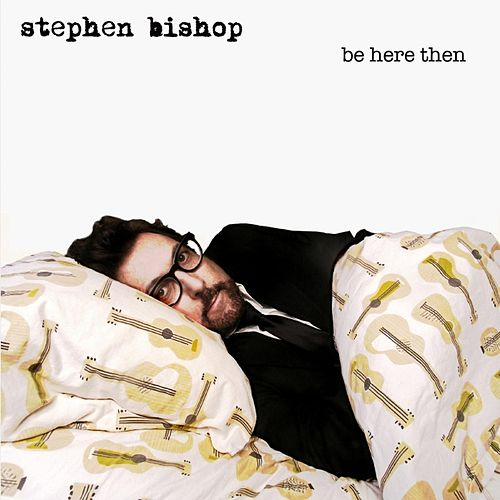 Play & Download Be Here Then by Stephen Bishop | Napster