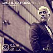 GaGa in Da House, Vol. 8 (Mixed By Sam Skilz) by Various Artists