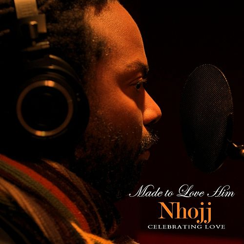 Play & Download Made to Love Him: Celebrating Love by Nhojj | Napster